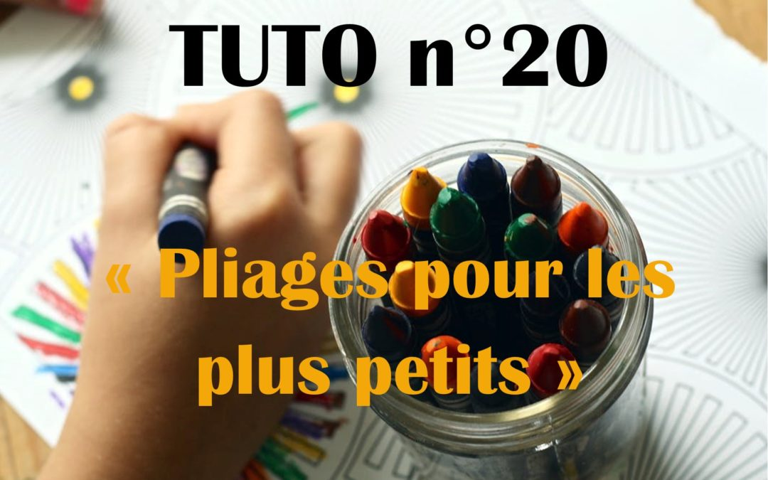 Tuto n°20: Pliages pour les plus petits
