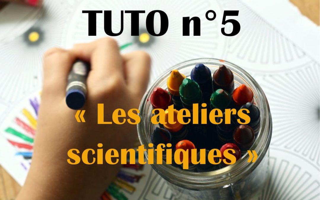 Tuto n°5 : Les ateliers scientifiques
