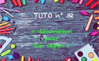 """Tuto n° 32 : """"Décoration pour ton sapin"""""""