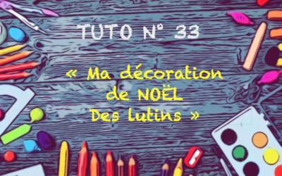 """Tuto n° 33 : """" Ma décoration de Noël des lutins"""""""