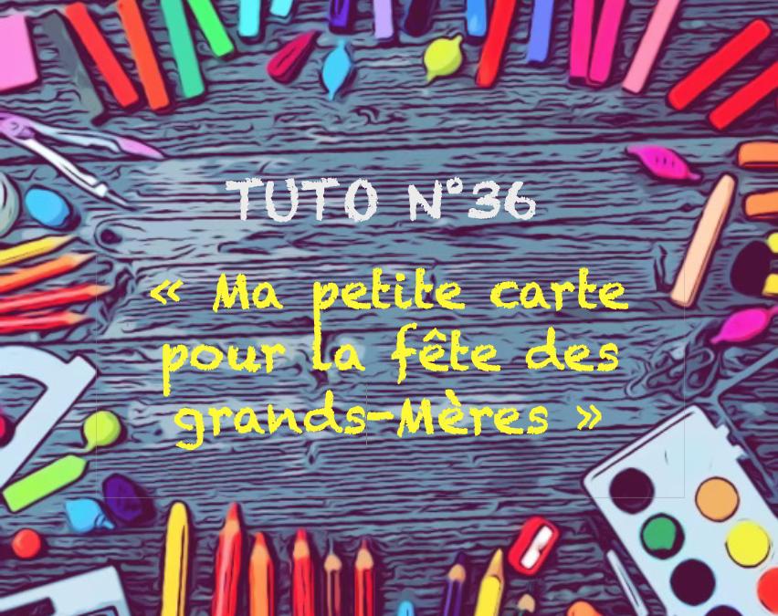 """Tuto n° 36 : """"Ma petite carte pour la fête des grands-mères"""""""
