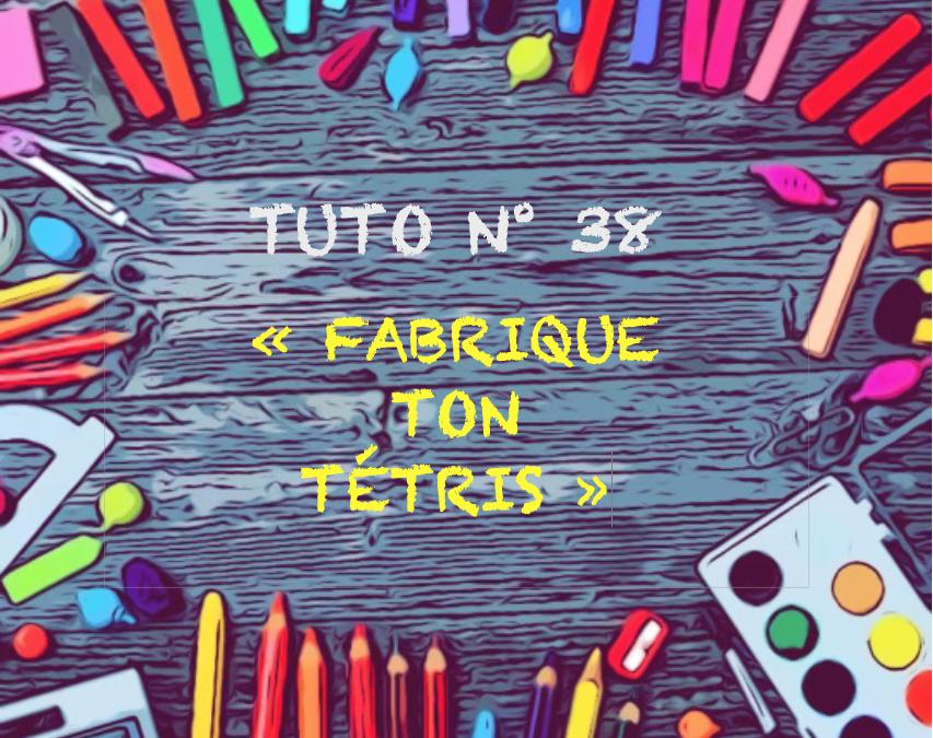 """Tuto n° 38 : """"Fabrique ton Tétris"""""""