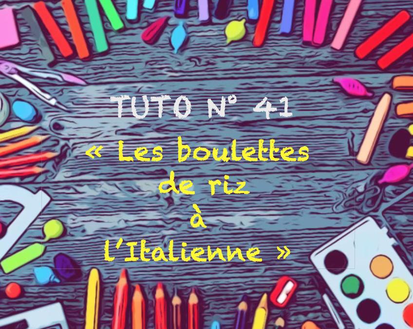 """Tuto n° 41 : """"Les boulettes de riz à l'italienne"""""""