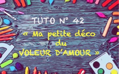 """Tuto n° 42 : """"Ma petite déco  du voleur d'amour"""""""