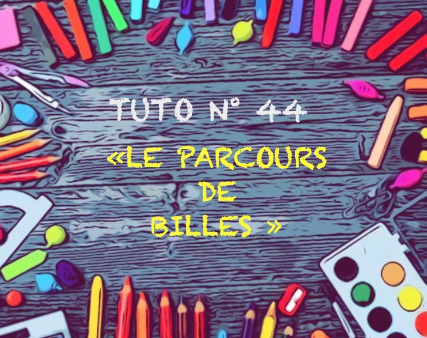 """Tuto N°44 : """"Le parcours de billes"""""""