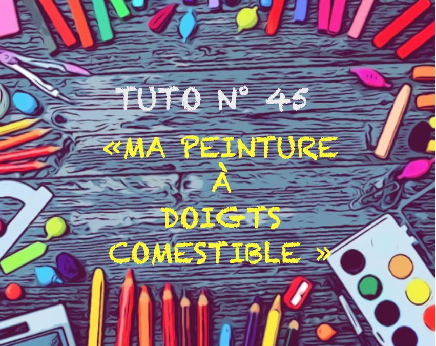 "Tuto n° 45  : ""Ma peinture à doigts comestible"""