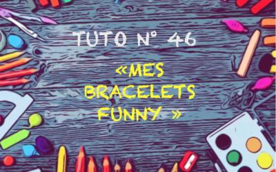 "Tuto n° 46 : ""Mes bracelets funny"""
