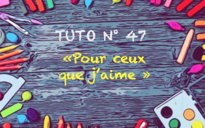 """Tuto n° 47 : Carte """"Pour ceux que j'aime"""""""