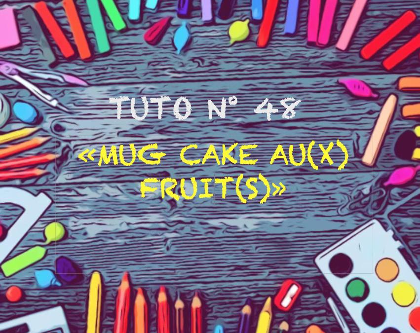 Tuto n° 48 : Mug Cake au(x) fruit(s)