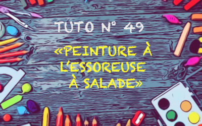 Tuto n° 49 : «Peinture à l'essoreuse à salade»
